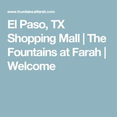 El Paso, TX Shopping Mall | The Fountains at Farah | Welcome