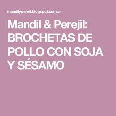 Mandil & Perejil: BROCHETAS DE POLLO CON SOJA Y SÉSAMO