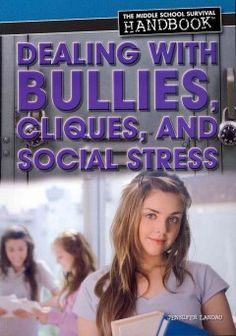 DEALING WITH BULLIES, CLIQUES, AND SOCIAL STRESS, by Jennifer Landau