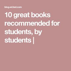 10 great books recommended for students, by students |