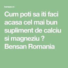 Cum poti sa iti faci acasa cel mai bun supliment de calciu si magneziu ⋆ Bensan Romania