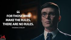 Thomas Shelby: For those who make the rules, there are no rules. Peaky Blinders Season 5, Peaky Blinders Series, Peaky Blinders Quotes, Peaky Blinders Thomas, Tv Show Quotes, Movie Quotes, Book Quotes, Batman Quotes, Rude Quotes