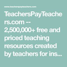 TeachersPayTeachers.com -- 2,500,000+ free and priced teaching resources created by teachers for instant download including lesson plans, interactive notebooks, unit plans, novel studies, worksheets, printables, PowerPoint Presentations, quizzes, exams, task cards, workbooks, projects and more. Join over 8 million teachers on the web's most vibrant collaborative exchange.