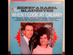 When I Look At Calvary by Henry & Hazel Slaughter