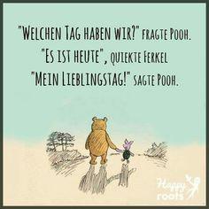 """""""Welchen Tag haben wir?"""" fragte Pooh. """"Es ist heute"""", quiekte Ferkel. """"Mein Lieblingstag!"""" sagte Pooh."""