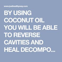 BY USING COCONUT OIL YOU WILL BE ABLE TO REVERSE CAVITIES AND HEAL DECOMPOSED TEETH! - Just Healthy Way