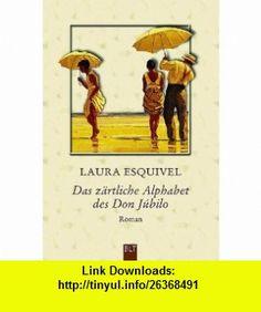 Das z�rtliche Alphabet des Don Jubilo (9783404921652) Laura Esquivel , ISBN-10: 3404921658  , ISBN-13: 978-3404921652 ,  , tutorials , pdf , ebook , torrent , downloads , rapidshare , filesonic , hotfile , megaupload , fileserve