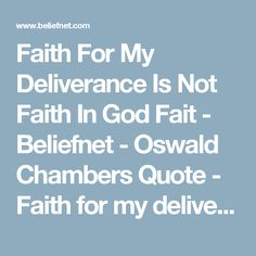 Faith For My Deliverance Is Not Faith In God Fait - Beliefnet - Oswald Chambers Quote - Faith for my deliverance is not faith in God.
