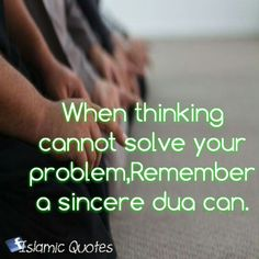 When thinking cannot solve your problem,Remember a sincere dua can.