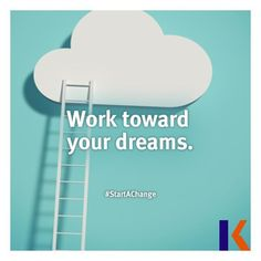 Work toward your dreams.  #StartAChange