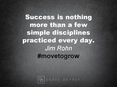 Success is nothing more than a few simple disciplines practiced every day. Jim Rohn #movetogrow #movetolivewell