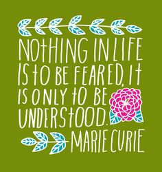 Nothing in life is to be feared... Marie Curie #pqotd #inspiration #quote via @Lisa Phillips-Barton congdon