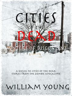 """""""Cities Of The Dead: Winters Of Discontent""""  ***  William Young  (2014)"""