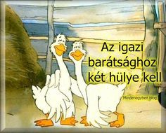 Az igazi barátsághoz két hülye kell. :D :D - MindenegybenBlog