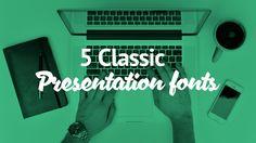5 classic presentation fonts