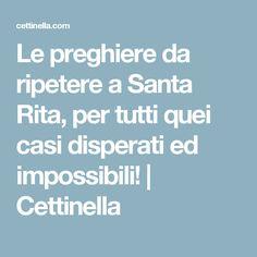 Le preghiere da ripetere a Santa Rita, per tutti quei casi disperati ed impossibili! | Cettinella