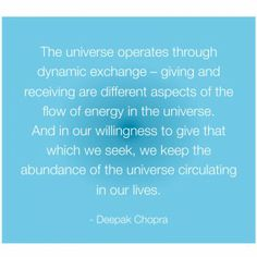 Deepak Chopra quote about giving & receiving . . .