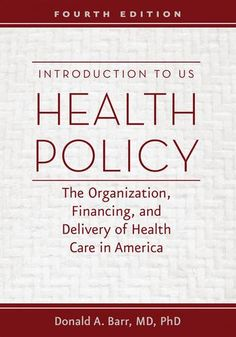 Introduction to US Health Policy: The Organization, Finan...  RA393 .B335 2016