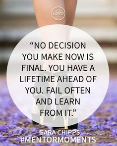 """No decision you make now is final. You have a lifetime ahead of you. Fail often and learn from it."" #MentorMoments Sarah Chipps #Inspiration"