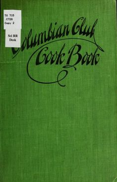 Columbian Club Cook Book Of Tested Recipes By Columbian Club, Boise, Idaho - (1906) - (archive)