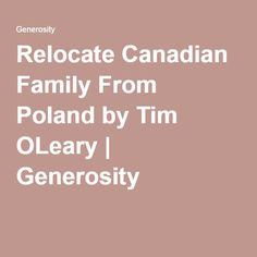 Relocate Canadian Family From Poland by Tim OLeary | Generosity