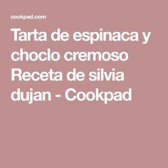Tarta de espinaca y choclo cremoso Receta de silvia dujan - Cookpad