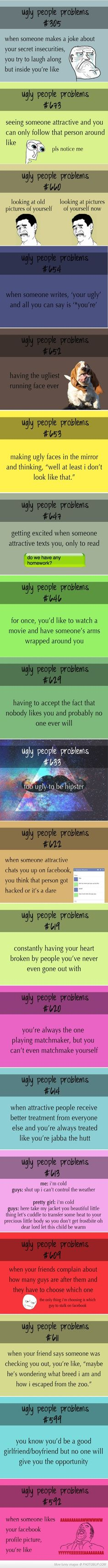 Okay guys, I'm not saying I'm ugly, and I'm not trying to get a pity party... I just find these hilarious and so relatable!