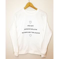 Why Can't Someone Look at Me the Same Way I Look at Pizza Sweater... ($26) ❤ liked on Polyvore featuring tops, sweaters, shirts, silver, women's clothing, patterned sweaters, white crew neck shirt, print sweater, white shirt and crewneck shirts