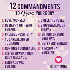 The SM team gives you 12 commandments to LOVE your body :) print this out and put it somewhere you look everyday to remind yourself that you are AMAZING!