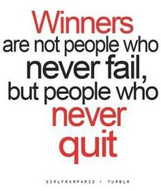 Winners are not people who never fail, but people who never quit