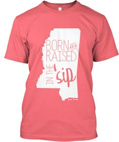 Born and raised in the 'Sip (by Reghan Corley) #Mississippi  This would be adorable for Florida if you changed it to 'born an raised in the sun'