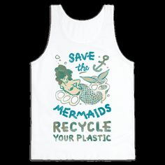 Don't endanger the ocean wildlife! Remember to recycle! No one wants to find a mermaid washed up on the beach, tangled in YOUR trash!