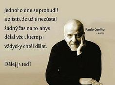 Jednoho dne se probudíš a zjistíš, že už ti nezůstal žádný čas na to, aby. Story Quotes, Wise Quotes, Motivational Quotes, Inspirational Quotes, Good Life Quotes, True Stories, Favorite Quotes, Quotations, Wisdom