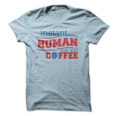Instant Human - Just Add Coffee - #cool hoodie #poncho sweater. GUARANTEE => https://www.sunfrog.com/Funny/Instant-Human--Just-Add-Coffee.html?68278