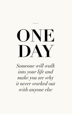 One day someone will walk into your life and make you see why it never worked out with anyone else. Love quotes on PictureQuotes.com.