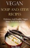 Vegan Soup And Stew Recipes: Delicious And Healthy Vegan Soup And Stew Recipes (Vegan Recipes)