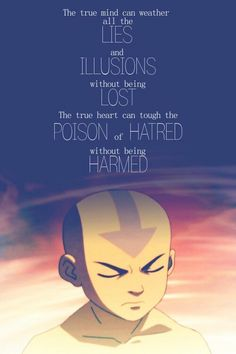 Aang - to be able to walk among darkness without being corrupted your own spirit must be unbend-able.