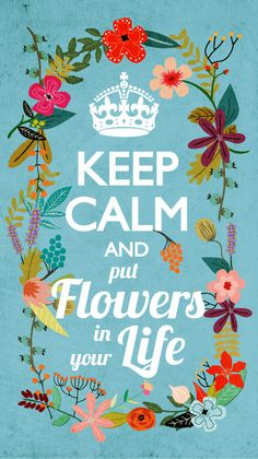 **Mia Charro - Illustrator**: Keep Calm and put Flowers in your Life. Keep Calm Posters, Keep Calm Quotes, Sign Quotes, Motivational Quotes, Inspirational Quotes, Floral Quotes, Keep Calm Signs, Garden Quotes, Illustration