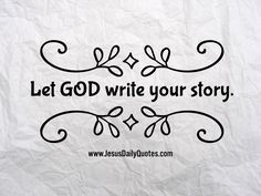 Let GOD write your story.