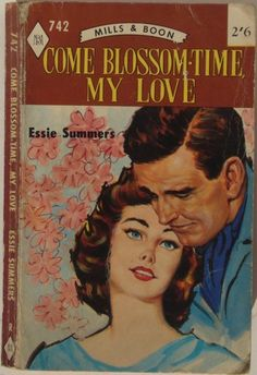 Come Blossom-Time My Love by Essie Summers. Vintage Mills & Boon