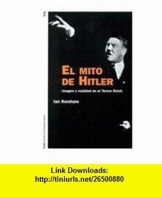 El mito de Hitler / the Myth of Hitler Imagen Y Realidad En El Tercer Reich (Spanish Edition) (9788449314889) Ian Kershaw , ISBN-10: 8449314887  , ISBN-13: 978-8449314889 ,  , tutorials , pdf , ebook , torrent , downloads , rapidshare , filesonic , hotfile , megaupload , fileserve