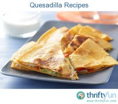 This page contains quesadilla recipes. Fill and fold your flour tortilla for a quick snack or meal.