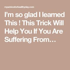 I'm so glad I learned This ! This Trick Will Help You If You Are Suffering From…