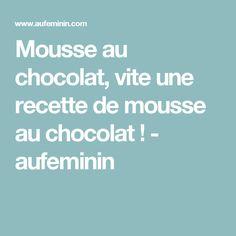 Mousse au chocolat, vite une recette de mousse au chocolat! - aufeminin