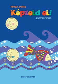 Gyermek verseskönyvre bukk...-anás (Hétvári Andrea: Képzeld el!) ~ Élményeim, álmaim, vágyaim. Én.