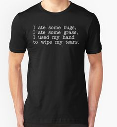 """Nacho Libre Quote - I Ate Some Bugs I Ate Some Grass I Used My Hand To Wipe My Tears"" T-Shirts & Hoodies by movie-shirts 