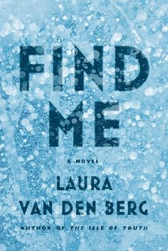 27 Of The Most Exciting New Books Of 2015Laura van den Berg's debut novel Find Me is set in an America devastated by an Alzheimer's-like pandemic. Joy is a young woman whose immunity to the disease lands her in a hospital in rural Kansas, where she is studied alongside other survivors until she escapes to search for her mother, who abandoned her as a child.