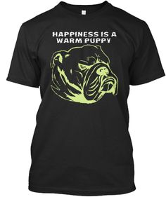 Happiness Is A  Warm Puppy T-Shirt Front