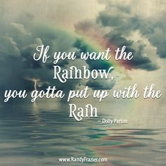 """If you want the rainbow, you gotta put up with the rain."" ~ Dolly Parton #inspirationalquotes"