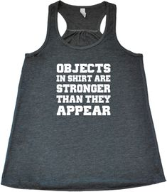 Objects In Shirt Are Stronger Than They Appear Shirt - Funny Workout Shirt